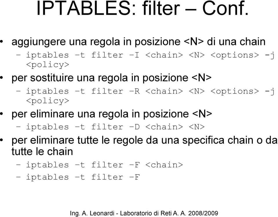 <policy> per sostituire una regola in posizione <N> iptables t filter R <chain> <N> <options> -j