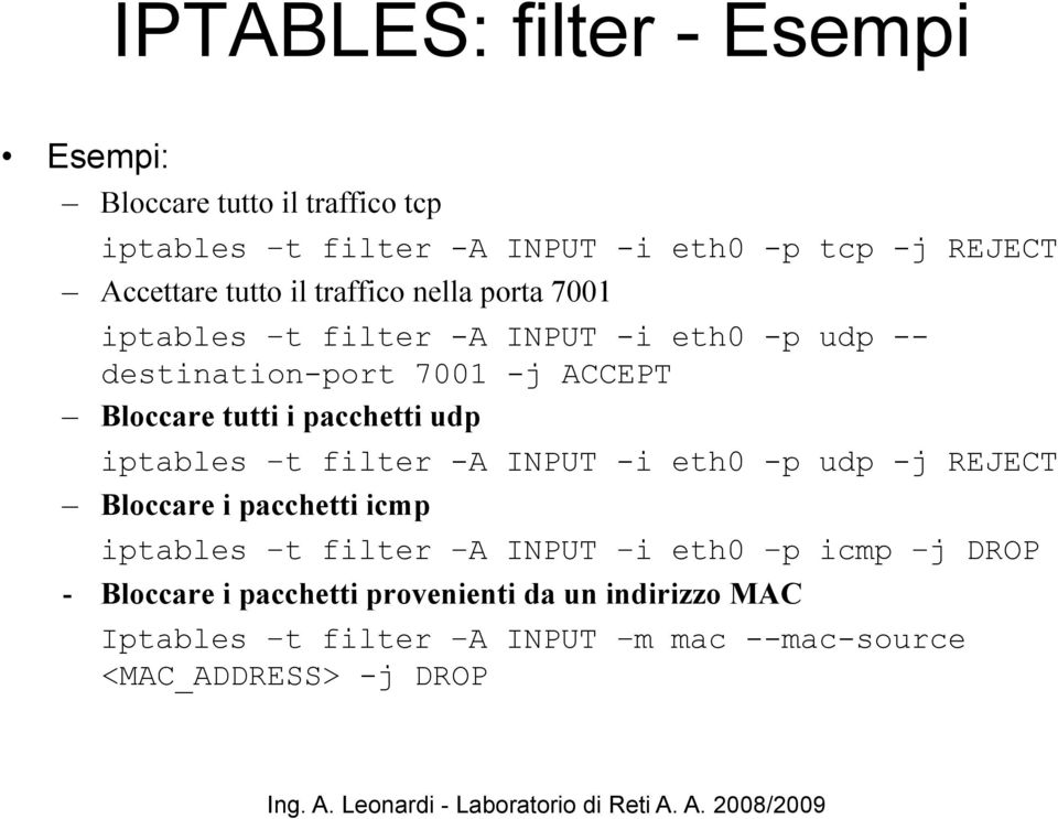 pacchetti udp iptables t filter -A INPUT -i eth0 -p udp -j REJECT Bloccare i pacchetti icmp iptables t filter A INPUT i eth0 p