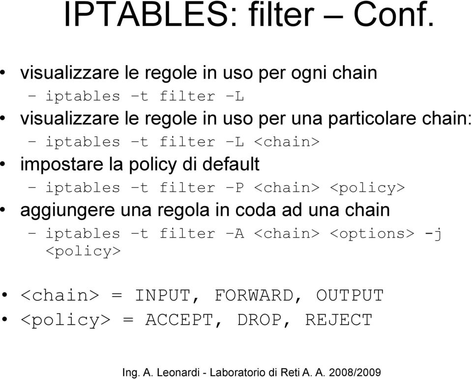 una particolare chain: iptables t filter L <chain> impostare la policy di default iptables t filter