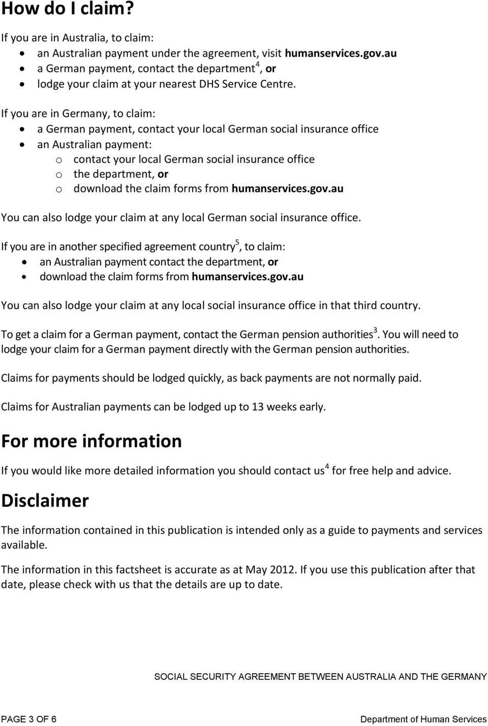 If you are in Germany, to claim: a German payment, contact your local German social insurance office an Australian payment: o contact your local German social insurance office o the department, or o