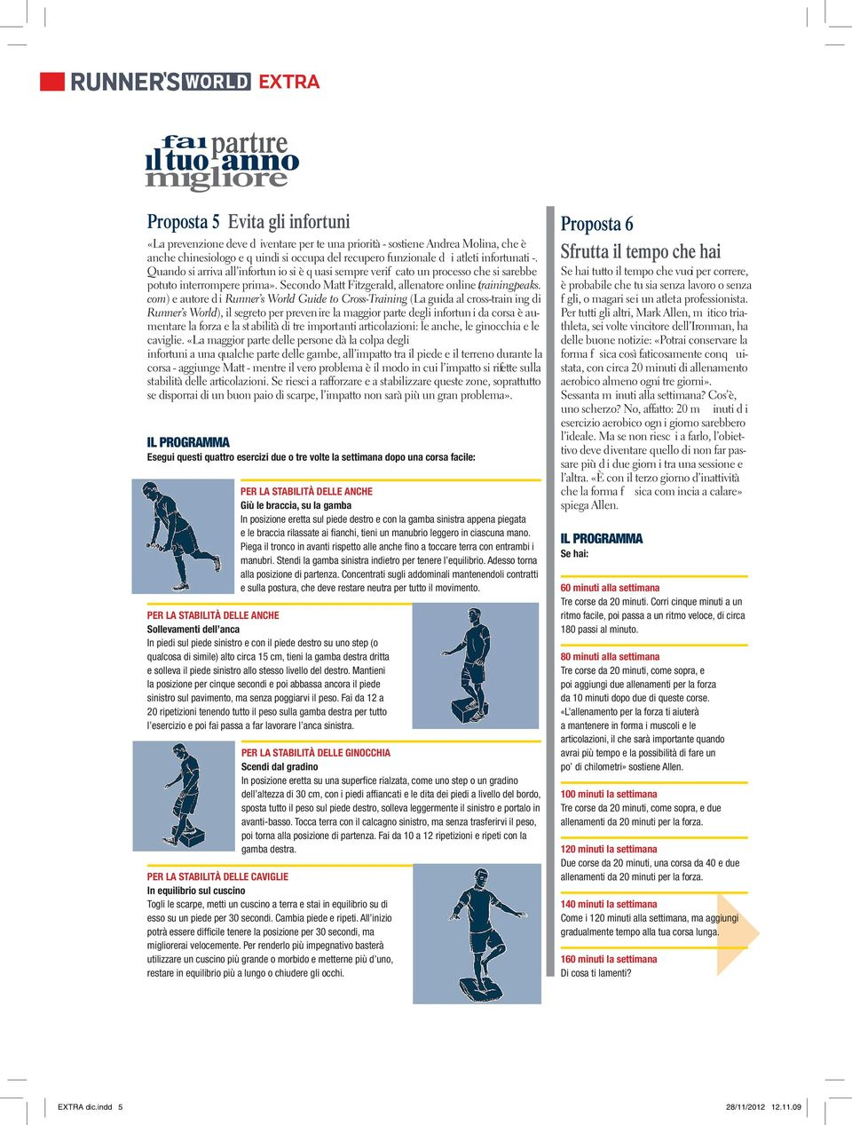 com) e autore di Runner s World Guide to Cross-Training (La guida al cross-train ing di Runner s World), il segreto per prevenire la maggior parte degli infortun i da corsa è aumentare la forza e la