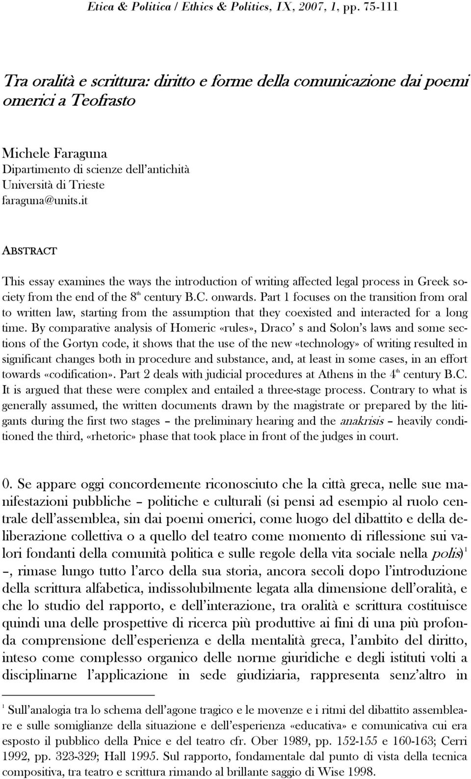 it ABSTRACT This essay examines the ways the introduction of writing affected legal process in Greek society from the end of the 8 th century B.C. onwards.