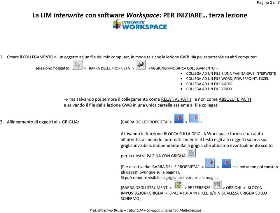 AGGIUNGI/MODIFICA COLLEGAMENTO > COLLEGA AD UN FILE E UNA PAGINA GWB INTERWRITE COLLEGA AD UN FILE WORD, POWERPOINT, EXCEL COLLEGA AD UN FILE AUDIO COLLEGA AD UN FILE VIDEO ma salvando poi sempre il