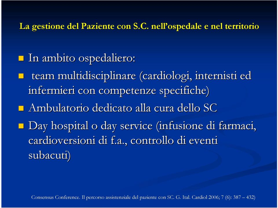 infermieri con competenze specifiche) Ambulatorio dedicato alla cura dello SC Day hospital o day service