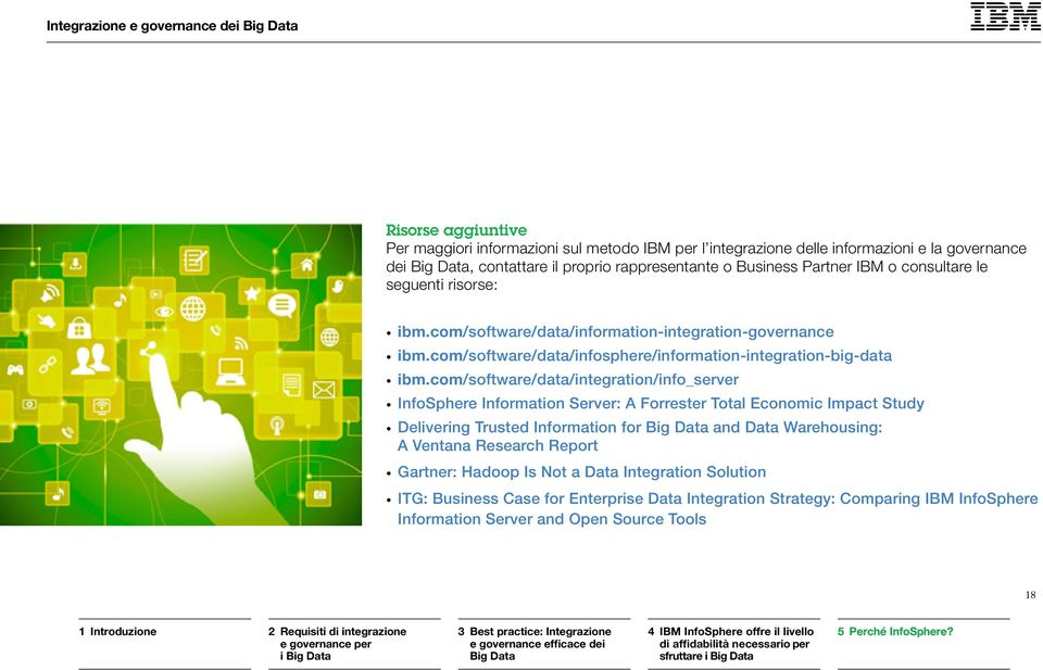 com/software/data/integration/info_server InfoSphere Information Server: A Forrester Total Economic Impact Study Delivering Trusted Information for and Data Warehousing: A Ventana Research