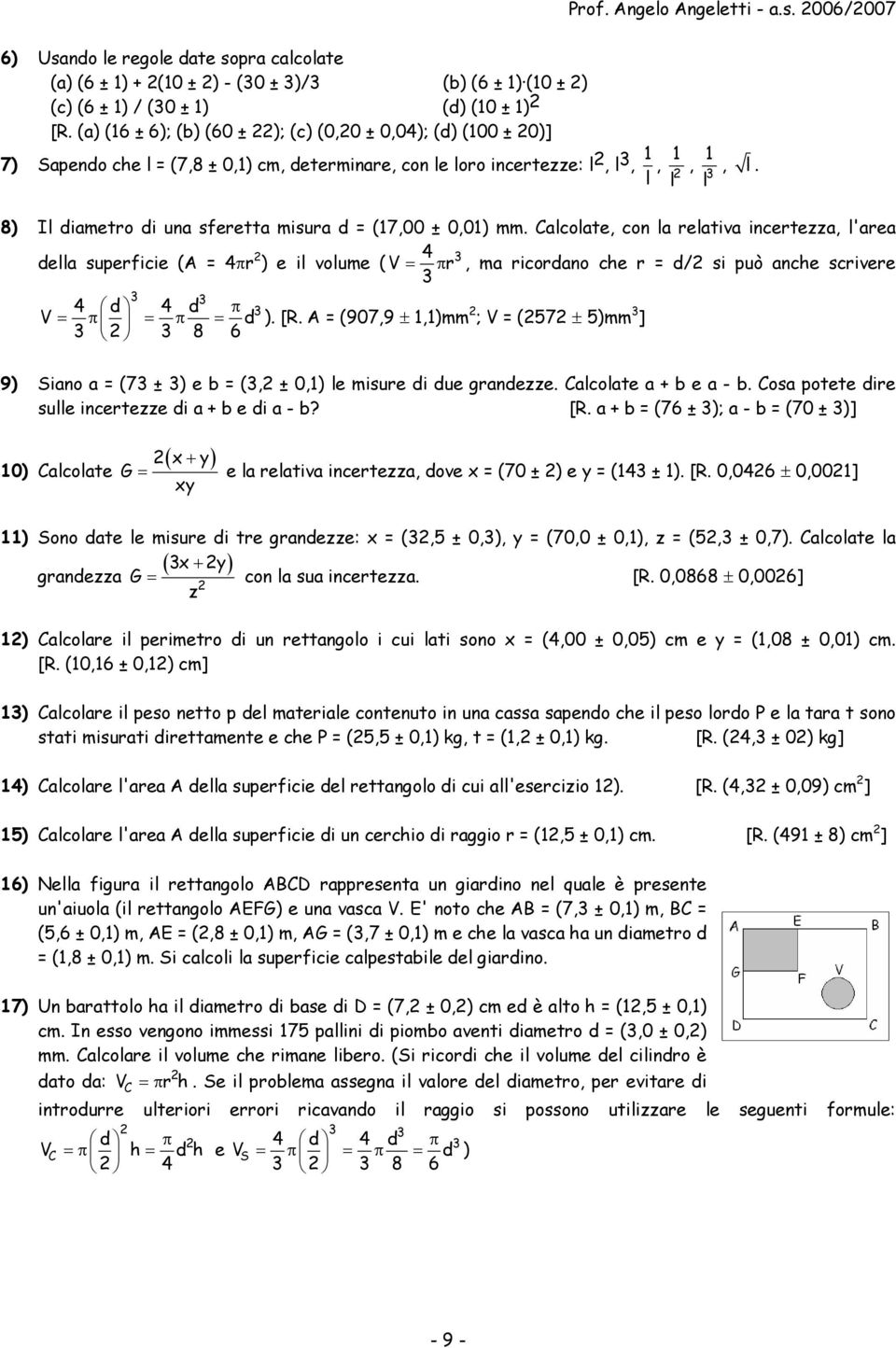 Clcolte, co l eltiv icetezz, l'e dell supeficie (A = 4π 4 3 ) e il volume ( V = π, m icodo che = d/ si può che scivee 3 3 3 4 d 4 d π 3 V = π = π = d ). [R.