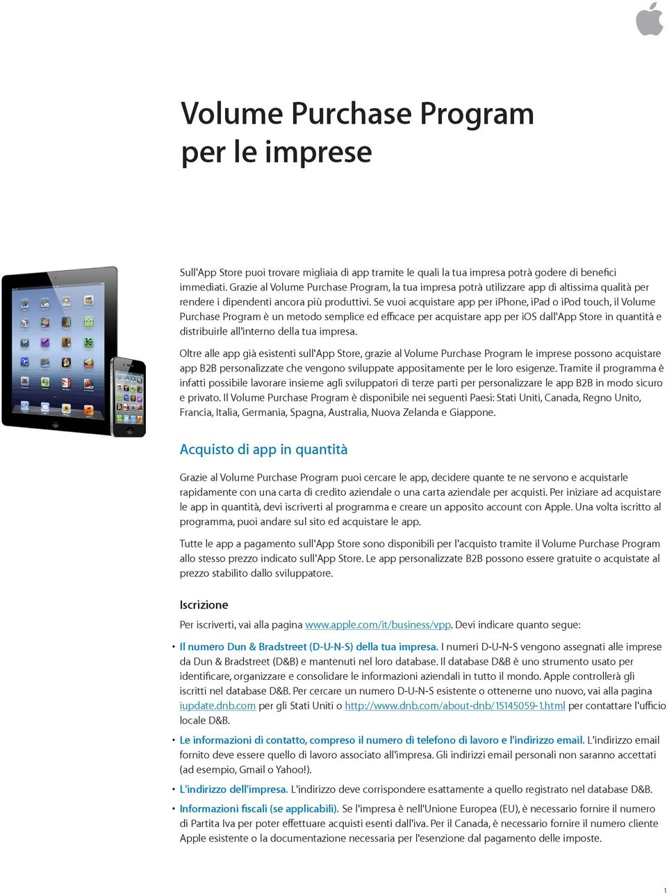 Se vuoi acquistare app per iphone, ipad o ipod touch, il Volume Purchase Program è un metodo semplice ed efficace per acquistare app per ios dall'app Store in quantità e distribuirle all'interno