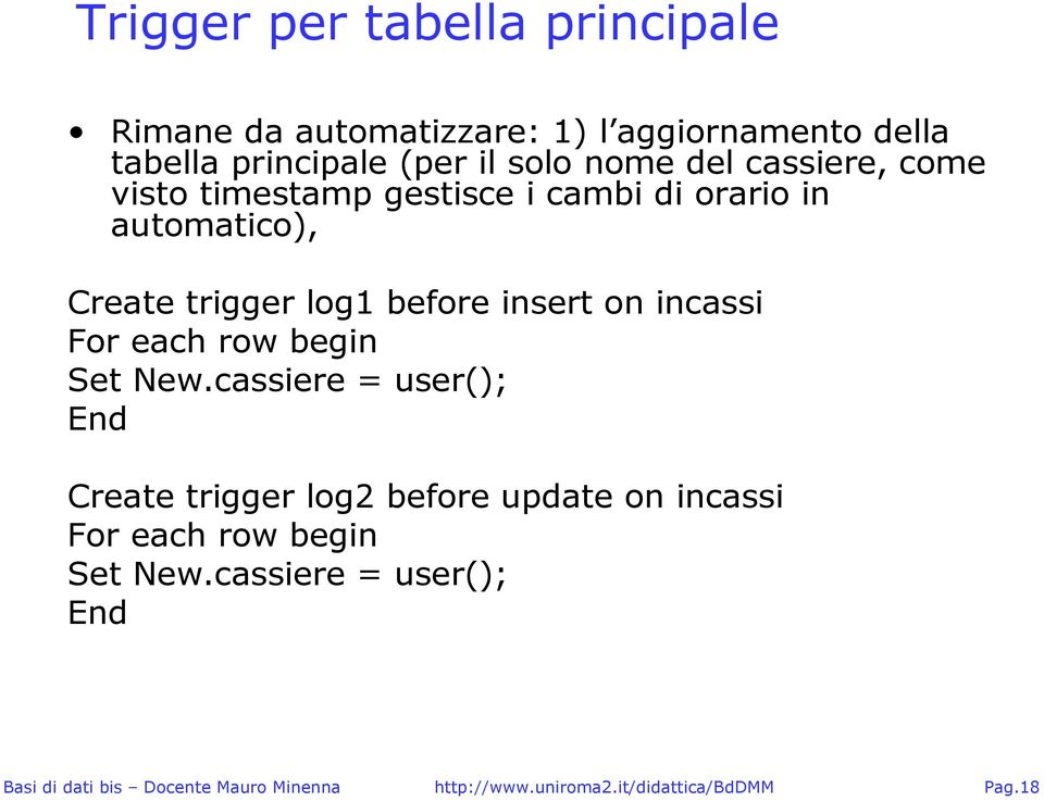 automatico), Create trigger log1 before insert on incassi For each row begin Set New.