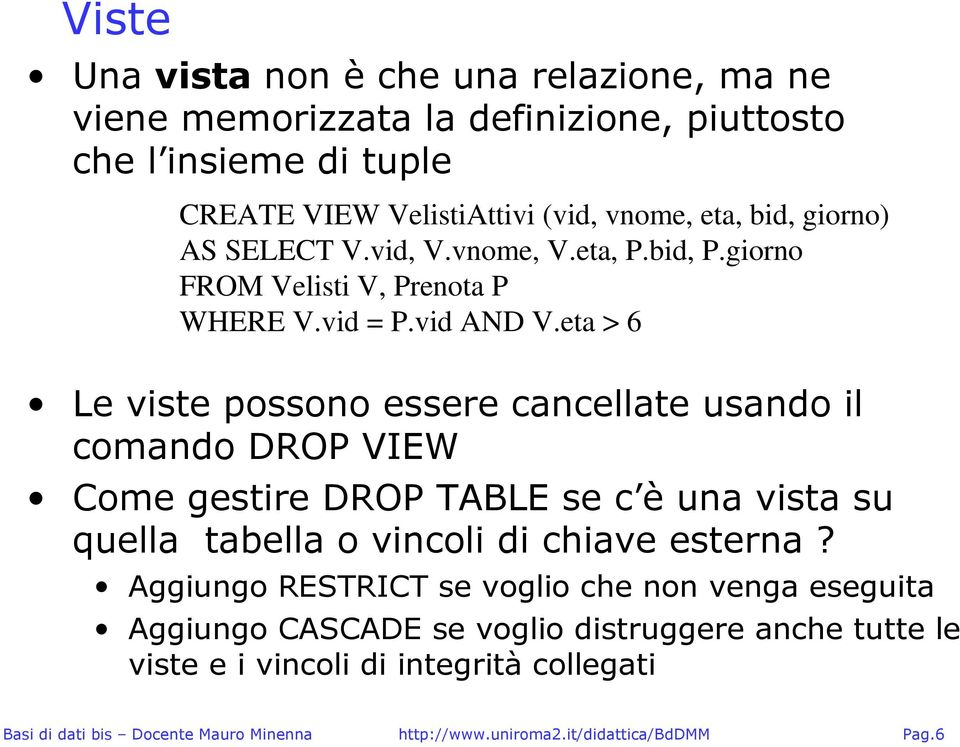 eta > 6 Le viste possono essere cancellate usando il comando DROP VIEW Come gestire DROP TABLE se c è una vista su quella tabella o vincoli di