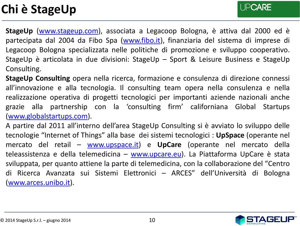 StageUp è articolata in due divisioni: StageUp Sport & Leisure Business e StageUp Consulting.