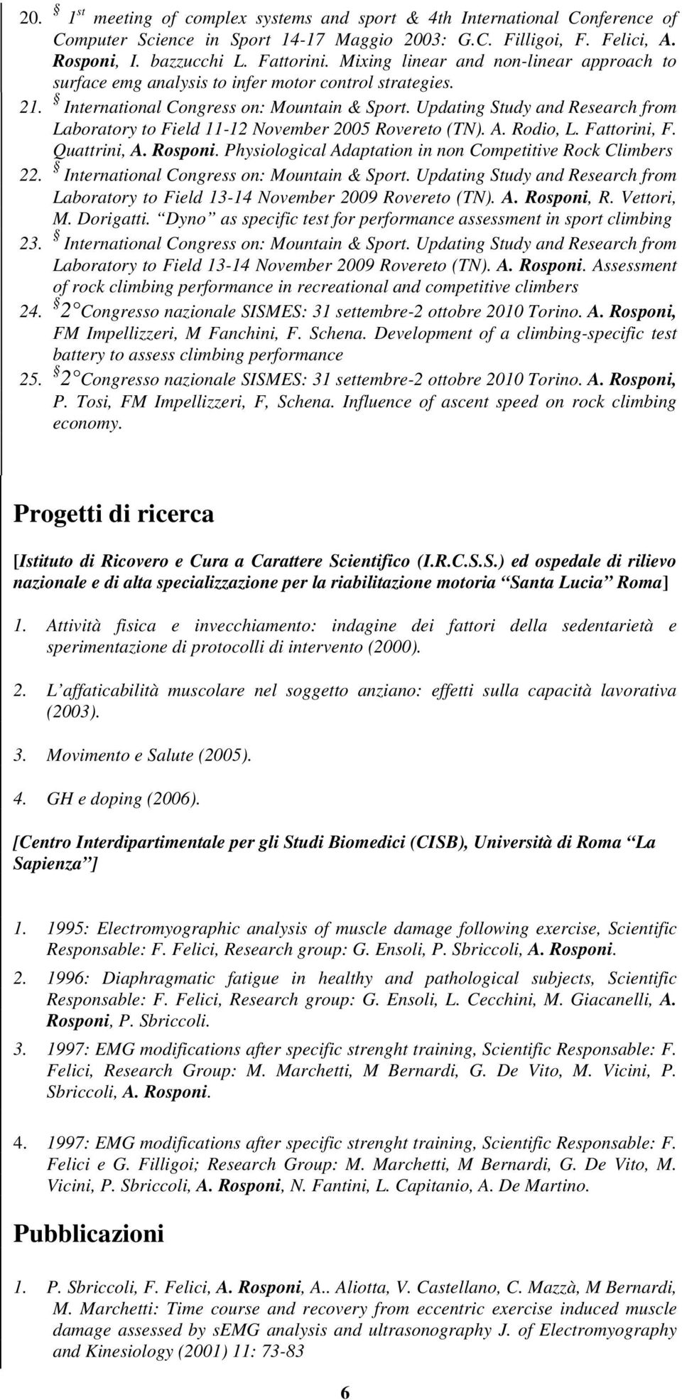 Updating Study and Research from Laboratory to Field 11-12 November 2005 Rovereto (TN). A. Rodio, L. Fattorini, F. Quattrini, A. Rosponi. Physiological Adaptation in non Competitive Rock Climbers 22.