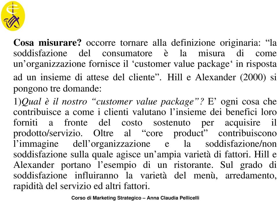 cliente. Hill e Alexander (2000) si pongono tre domande: 1)Qual è il nostro customer value package?