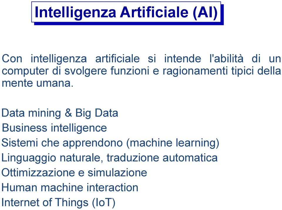Data mining & Big Data Business intelligence Sistemi che apprendono (machine learning)