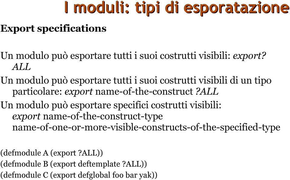 all Un modulo può esportare specifici costrutti visibili: export name-of-the-construct-type