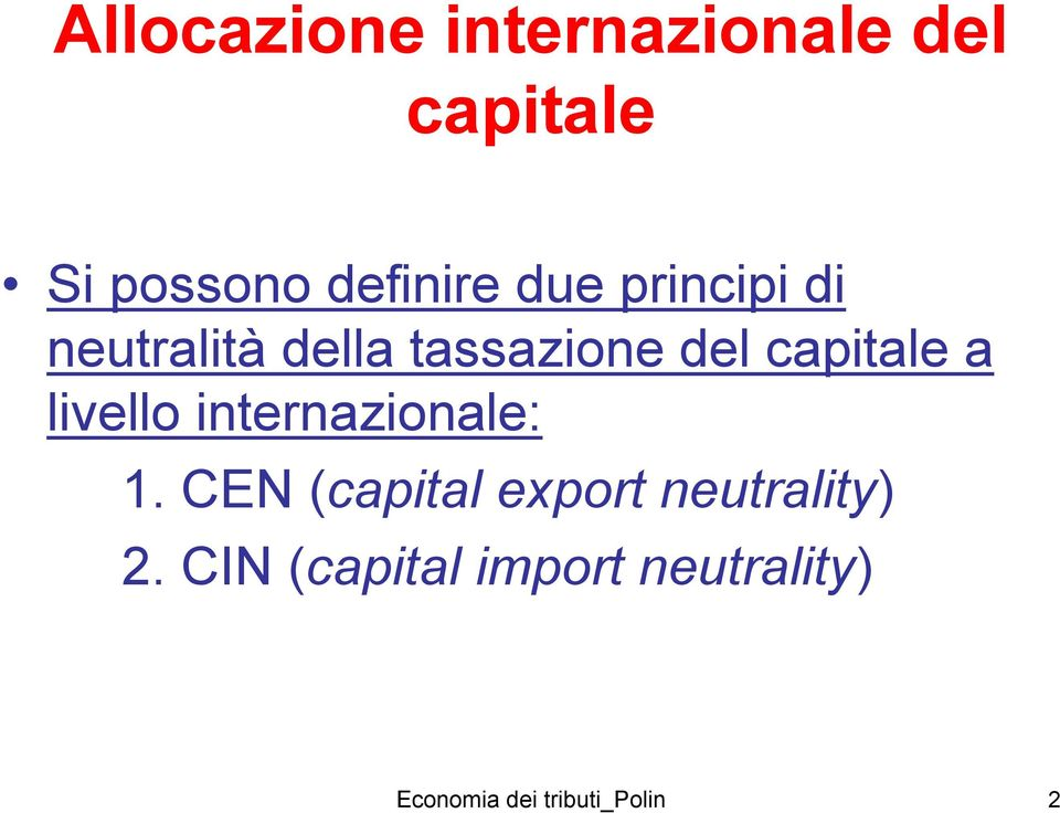 livello internazionale: 1. CEN (capital export neutrality) 2.