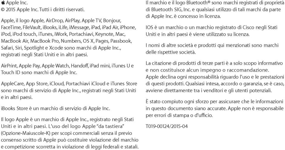Air, MacBook Pro, Numbers, OS X, Pages, Passbook, Safari, Siri, Spotlight e Xcode sono marchi di Apple Inc., registrati negli Stati Uniti e in altri paesi.