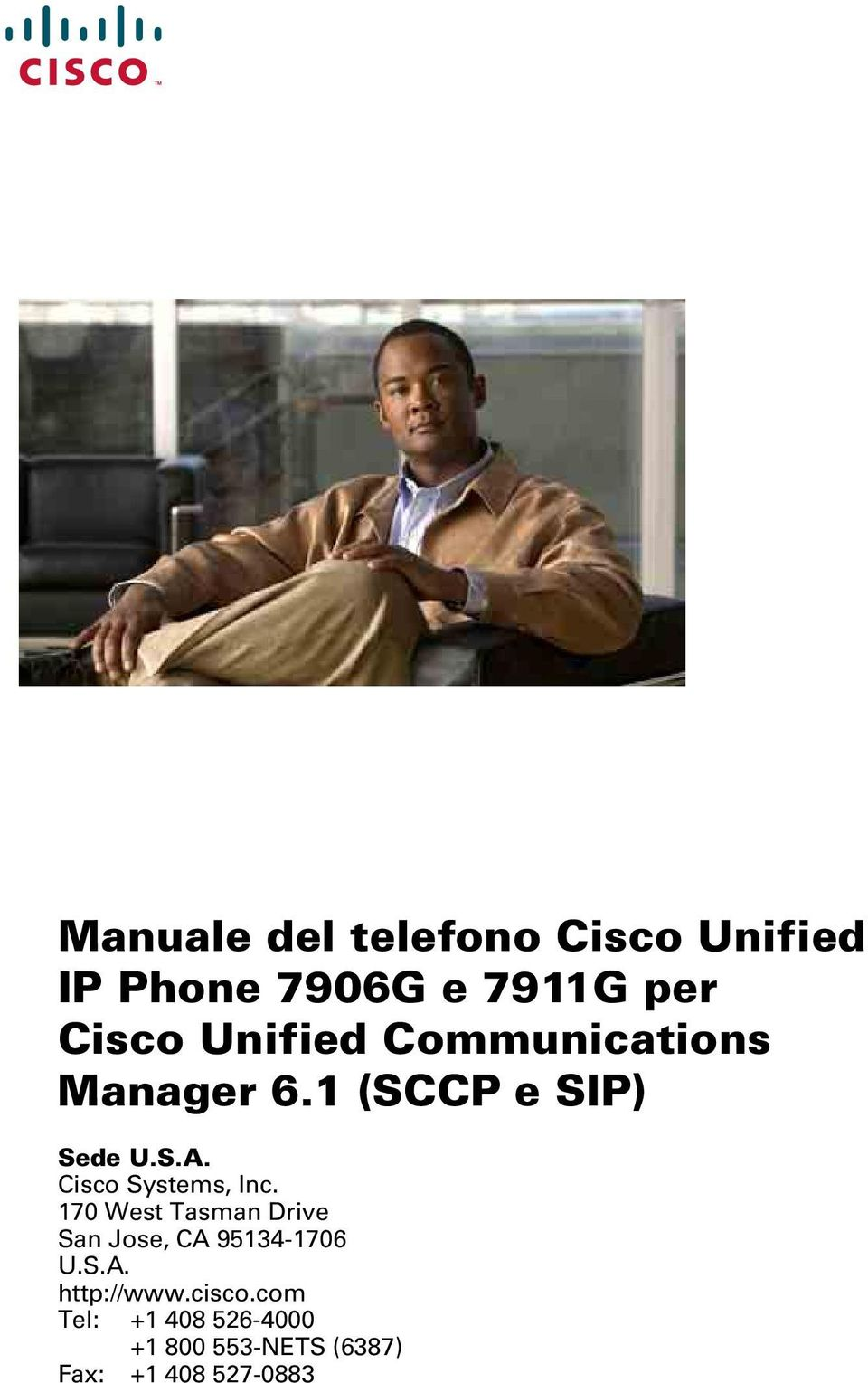 Cisco Systems, Inc. 170 West Tasman Drive San Jose, CA 95134-1706 U.S.A. http://www.