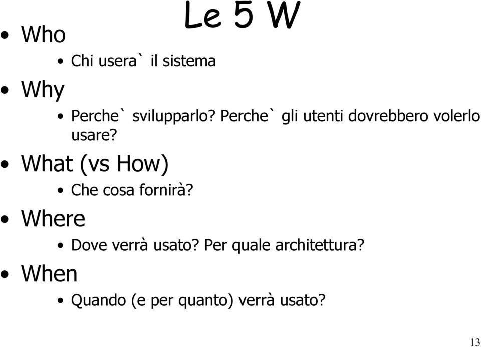 What (vs How) Where When Che cosa fornirà?