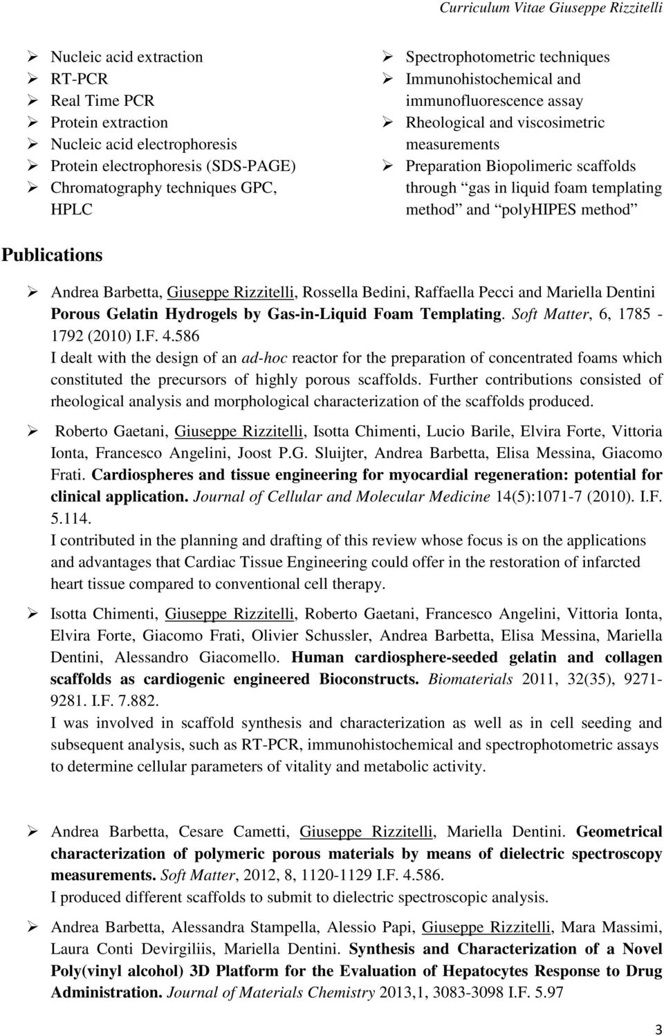 Publications Andrea Barbetta, Giuseppe Rizzitelli, Rossella Bedini, Raffaella Pecci and Mariella Dentini Porous Gelatin Hydrogels by Gas-in-Liquid Foam Templating. Soft Matter, 6, 1785-1792 (2010) I.