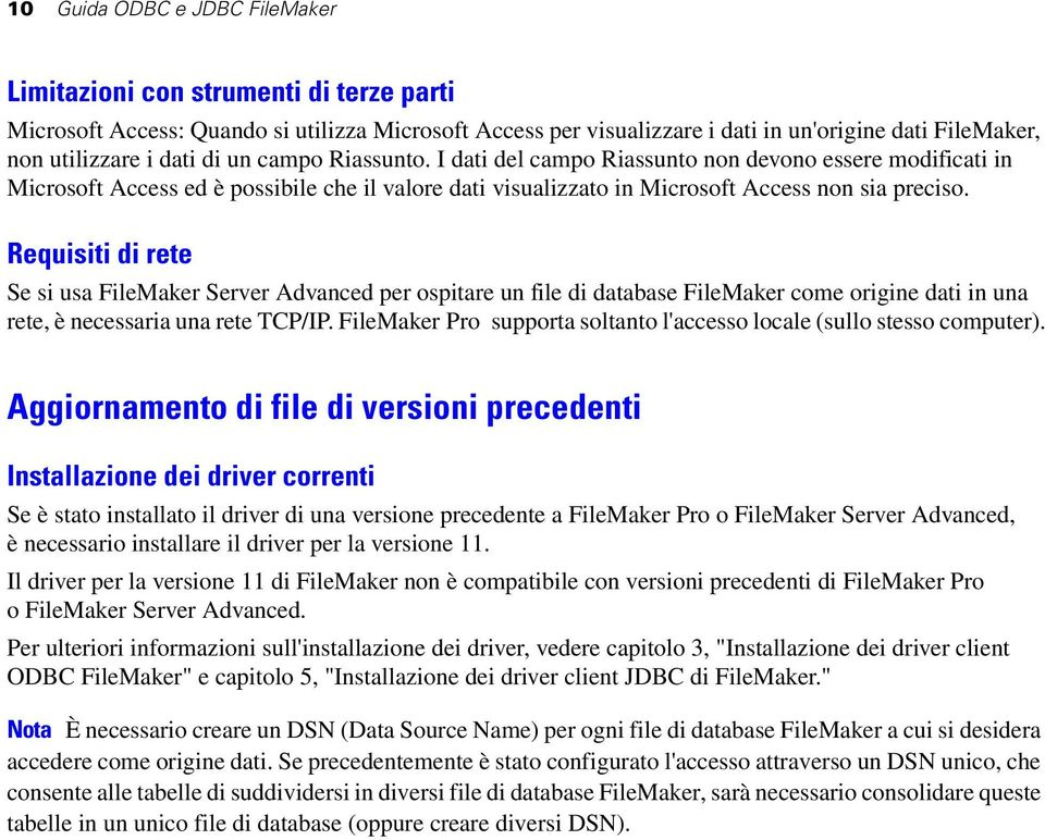 Requisiti di rete Se si usa FileMaker Server Advanced per ospitare un file di database FileMaker come origine dati in una rete, è necessaria una rete TCP/IP.