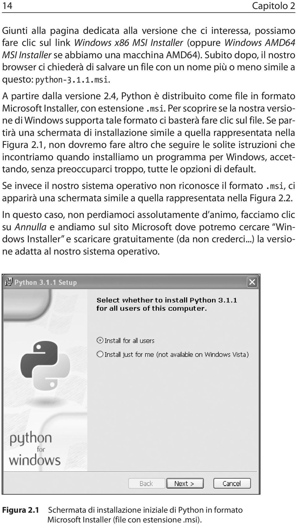 4, Python è distribuito come file in formato Microsoft Installer, con estensione.msi. Per scoprire se la nostra versione di Windows supporta tale formato ci basterà fare clic sul file.