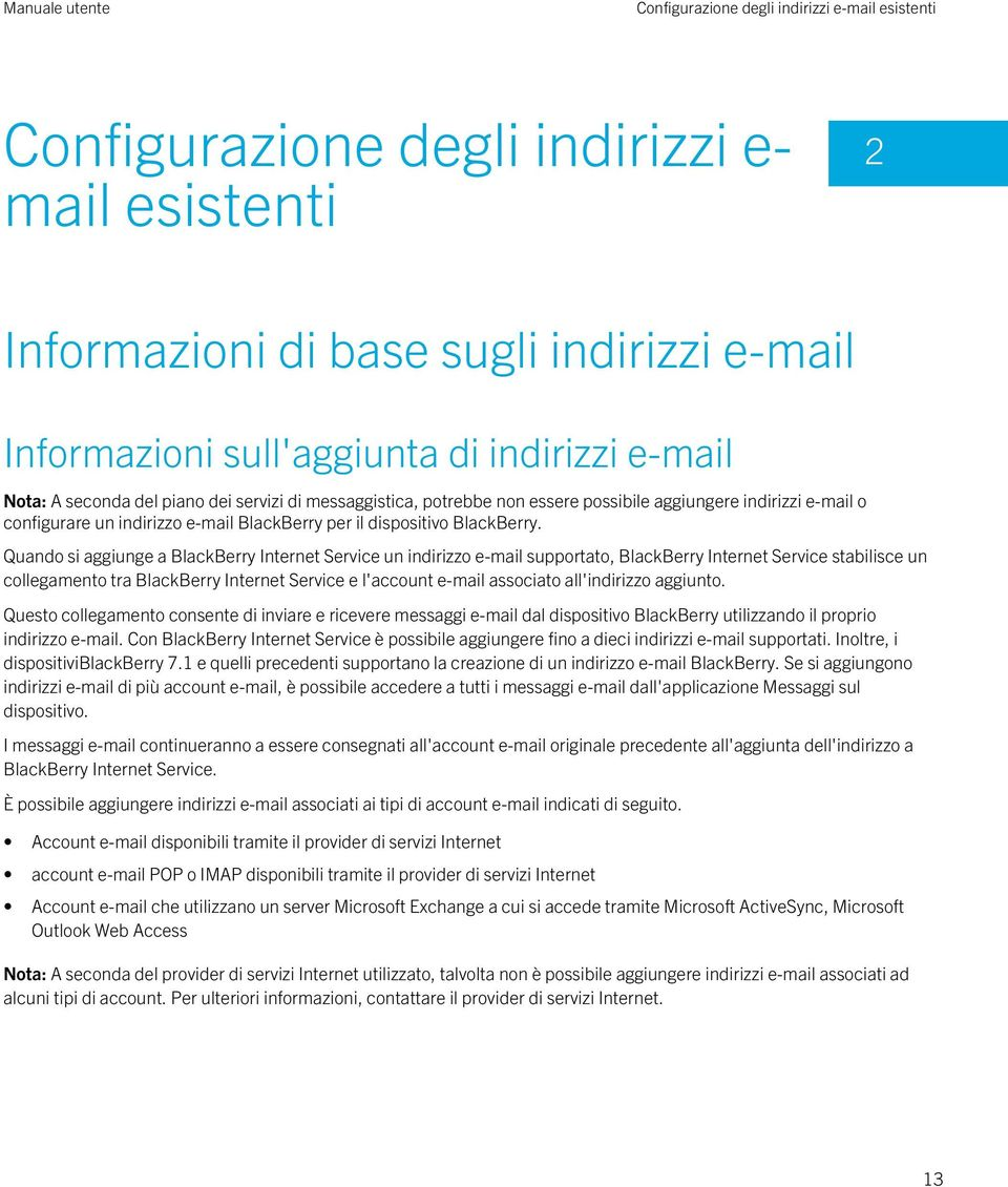 Quando si aggiunge a BlackBerry Internet Service un indirizzo e-mail supportato, BlackBerry Internet Service stabilisce un collegamento tra BlackBerry Internet Service e l'account e-mail associato