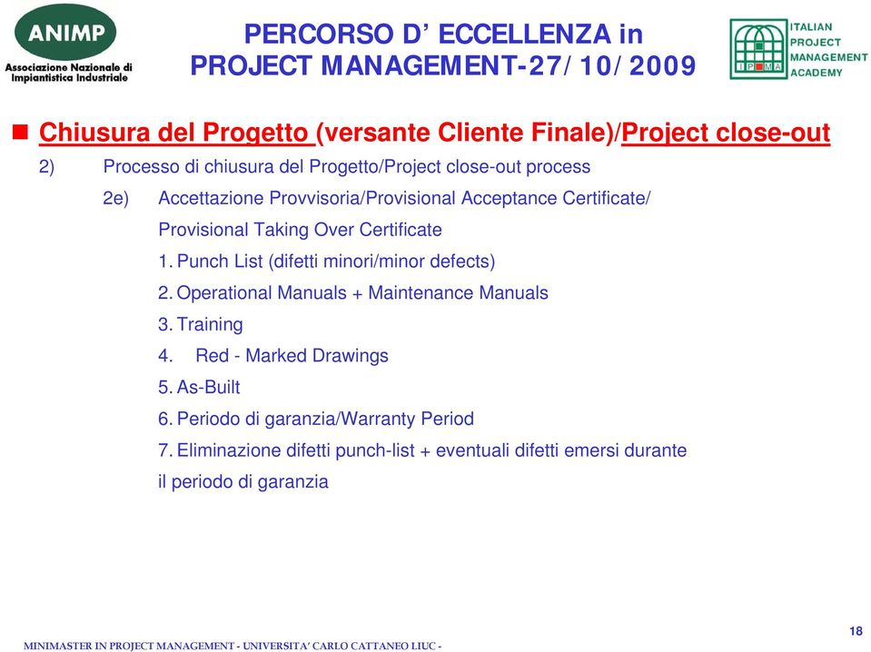 Punch List (difetti minori/minor defects) 2. Operational Manuals + Maintenance Manuals 3. Training 4. Red - Marked Drawings 5.
