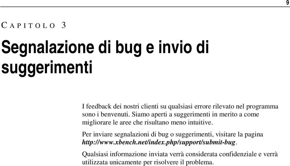 Per inviare segnalazioni di bug o suggerimenti, visitare la pagina http://www.xbench.net/index.php/support/submit-bug.