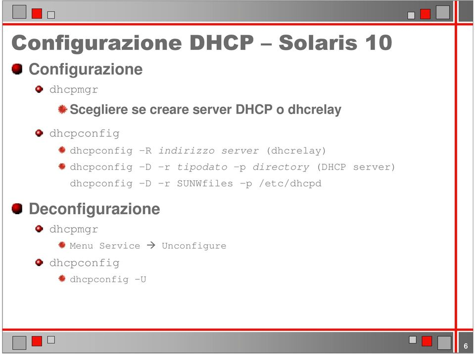 tipodato p directory (DHCP server) dhcpconfig D r SUNWfiles p