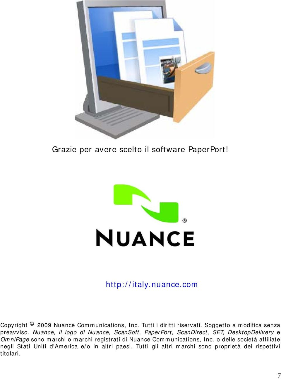 Nuance, il logo di Nuance, ScanSoft, PaperPort, ScanDirect, SET, DesktopDelivery e OmniPage sono marchi o marchi