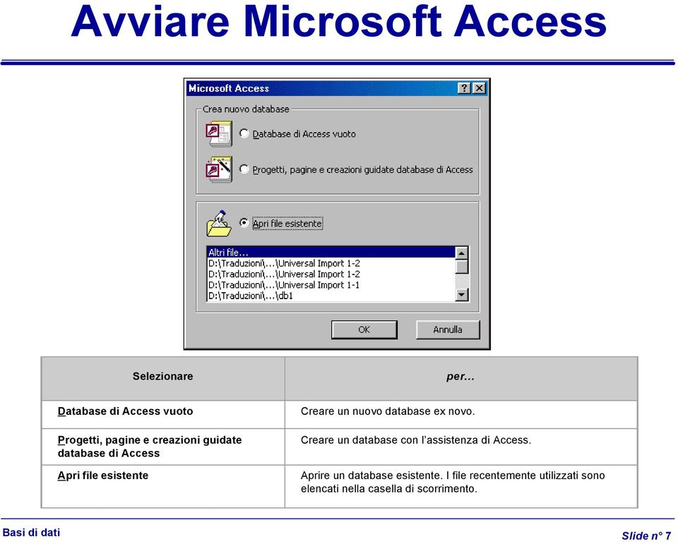 novo. Creare un database con l assistenza di Access. Aprire un database esistente.