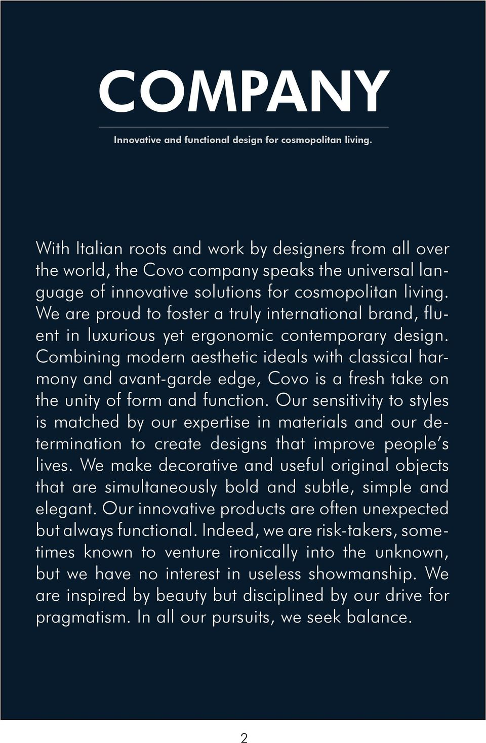 We are proud to foster a truly international brand, fluent in luxurious yet ergonomic contemporary design.