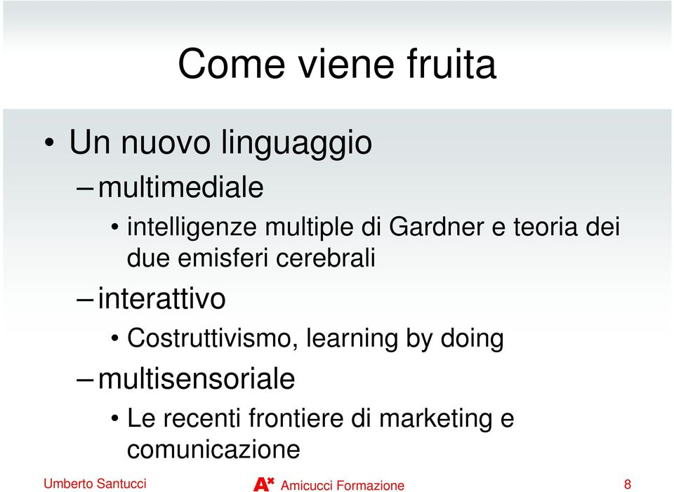 Costruttivismo, learning by doing multisensoriale Le recenti
