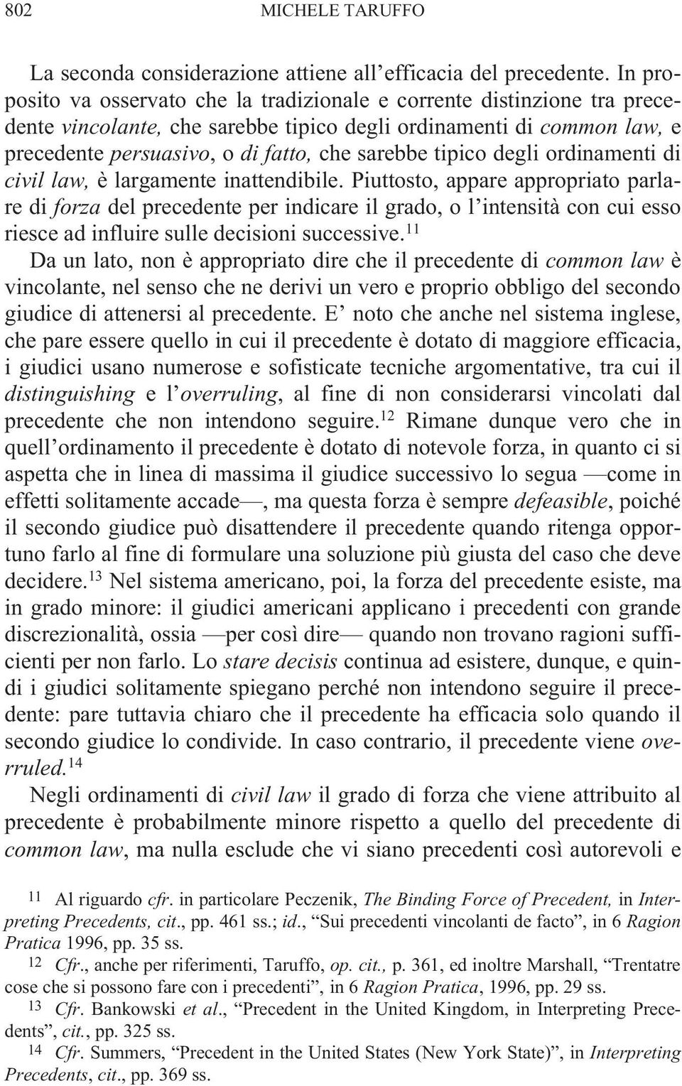 tipico degli ordinamenti di civil law, è largamente inattendibile.