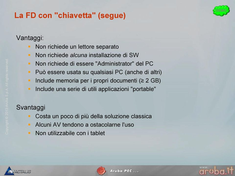 "Include memoria per i propri documenti ( 2 GB) Include una serie di utili applicazioni ""portable"" Svantaggi"
