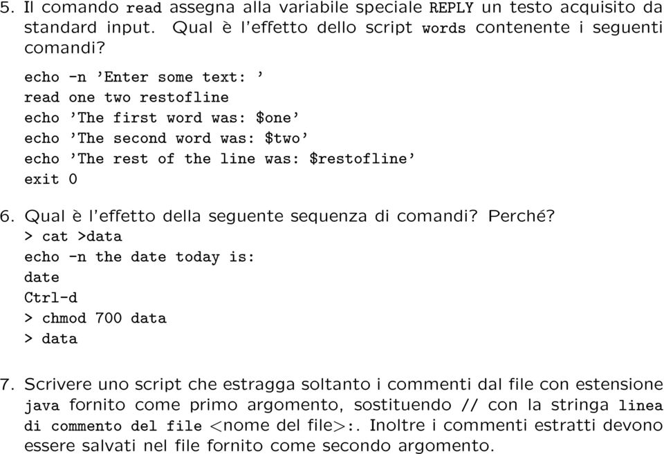 Qual è l effetto della seguente sequenza di comandi? Perché? > cat >data echo -n the date today is: date Ctrl-d > chmod 700 data > data 7.