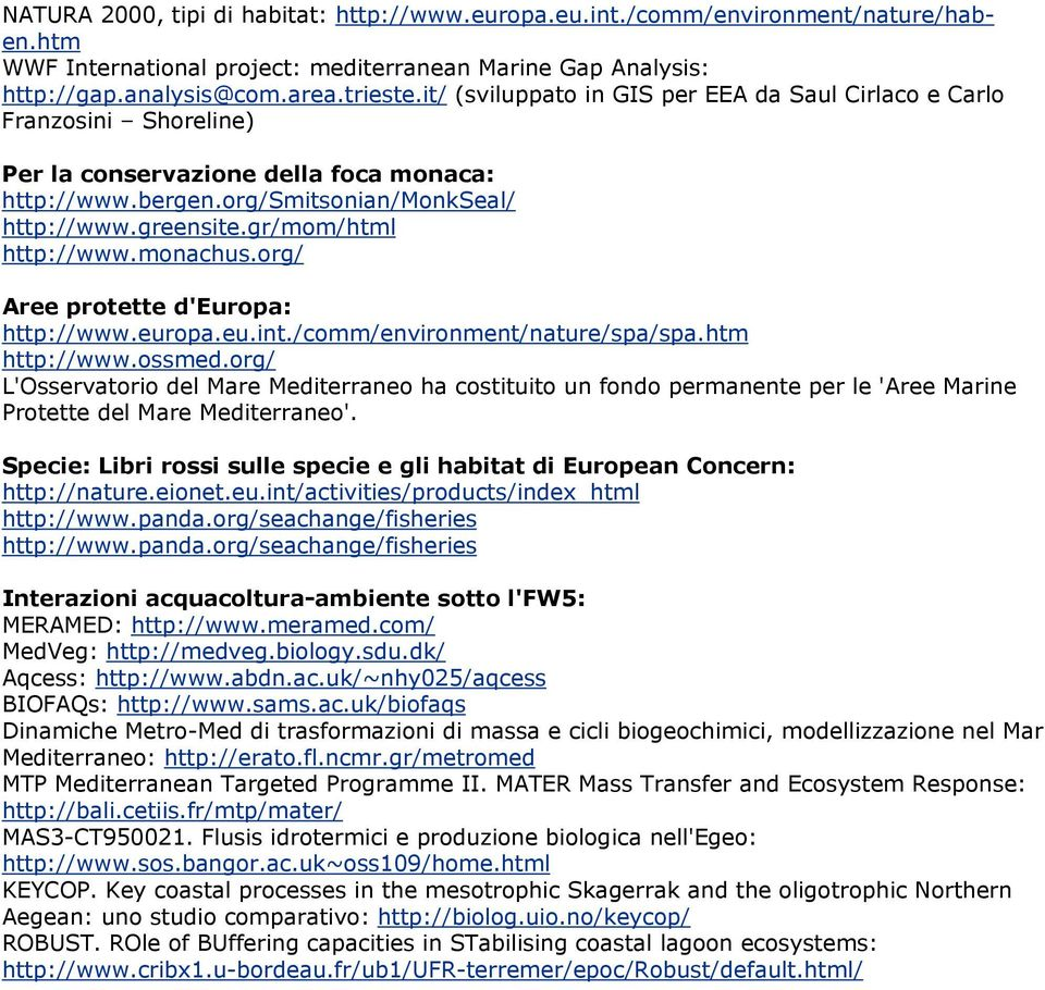 gr/mom/html http://www.monachus.org/ Aree protette d'europa: http://www.europa.eu.int./comm/environment/nature/spa/spa.htm http://www.ossmed.