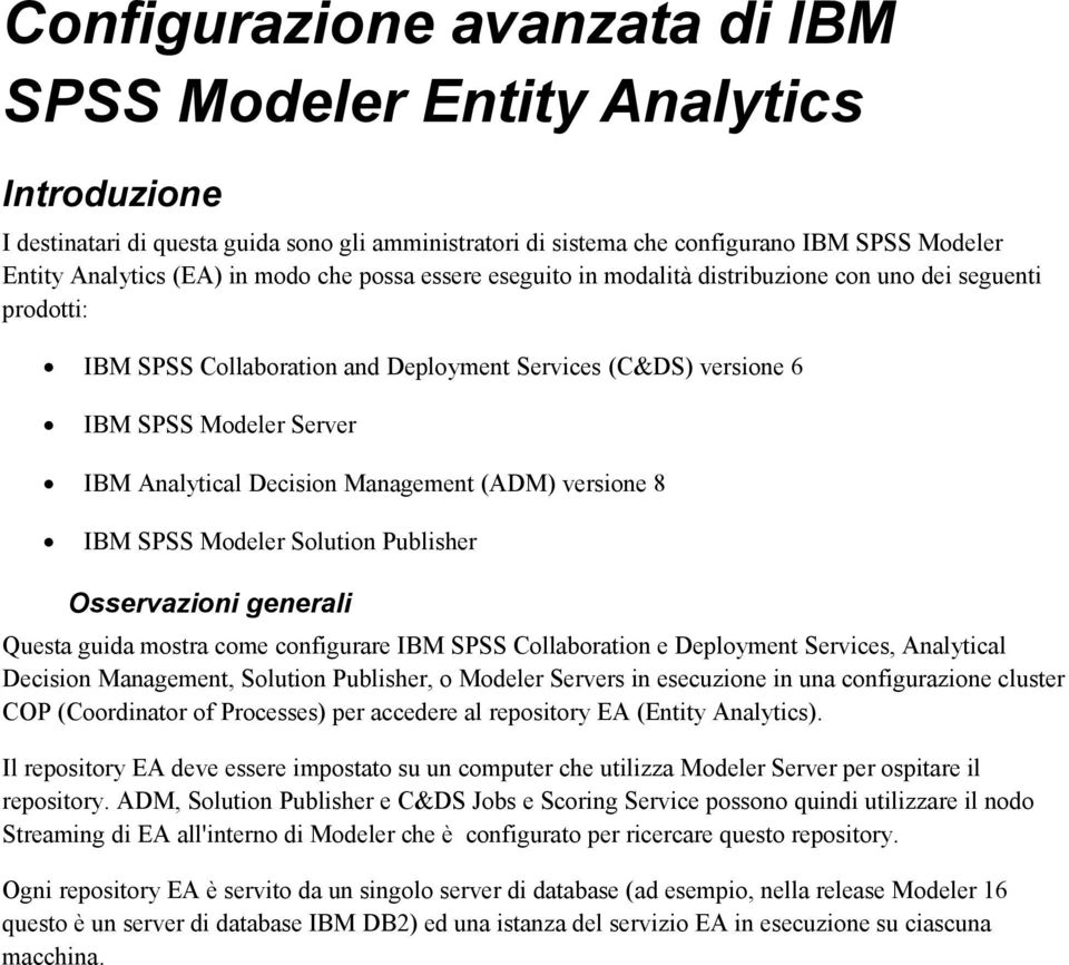 Decision Management (ADM) versione 8 IBM SPSS Modeler Solution Publisher Osservazioni generali Questa guida mostra come configurare IBM SPSS Collaboration e Deployment Services, Analytical Decision