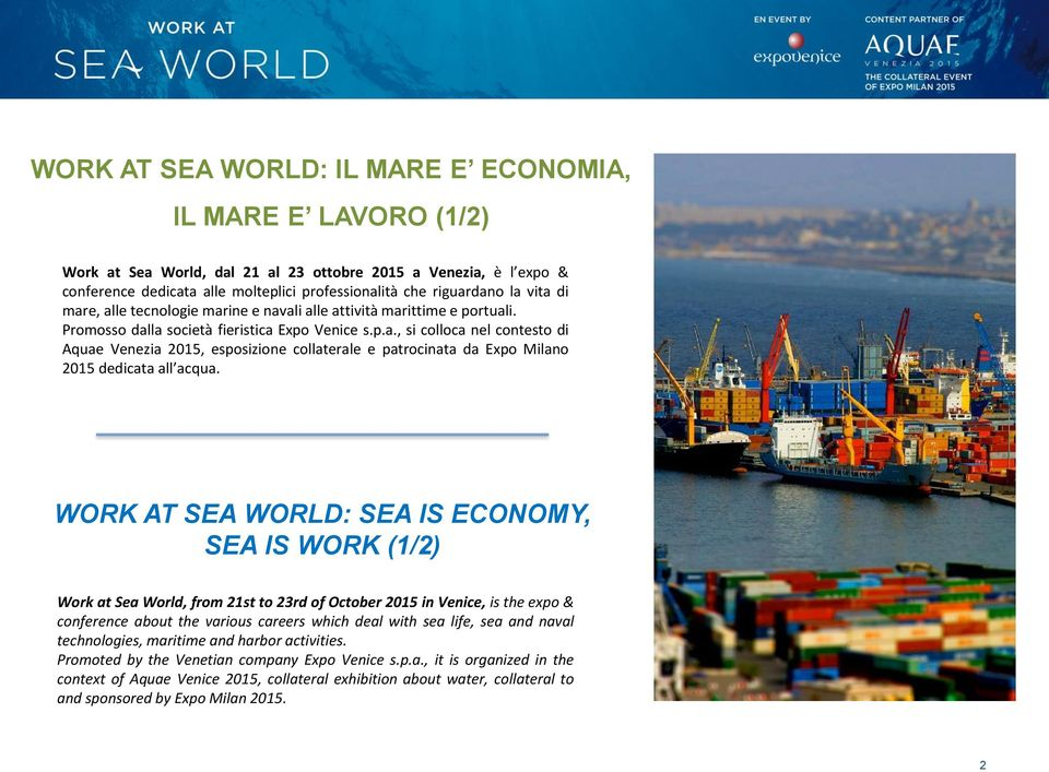 WORK AT SEA WORLD: SEA IS ECONOMY, SEA IS WORK (1/2) Work at Sea World, from 21st to 23rd of October 2015 in Venice, is the expo & conference about the various careers which deal with sea life, sea