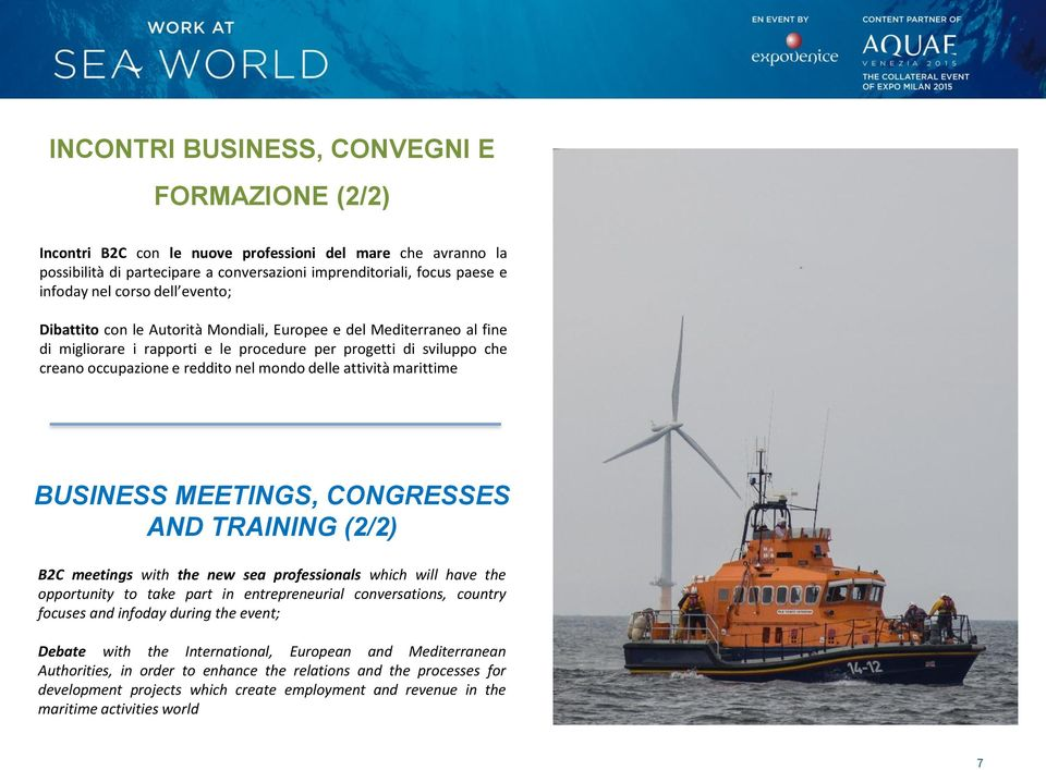 delle attività marittime BUSINESS MEETINGS, CONGRESSES AND TRAINING (2/2) B2C meetings with the new sea professionals which will have the opportunity to take part in entrepreneurial conversations,
