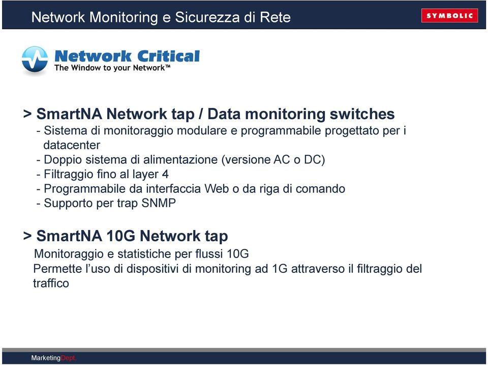 fino al layer 4 - Programmabile da interfaccia Web o da riga di comando - Supporto per trap SNMP > SmartNA 10G Network