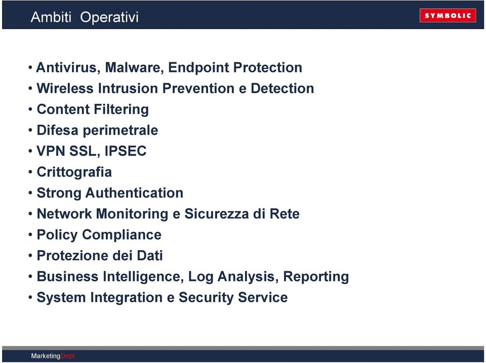 Authentication Network Monitoring e Sicurezza di Rete Policy Compliance Protezione dei