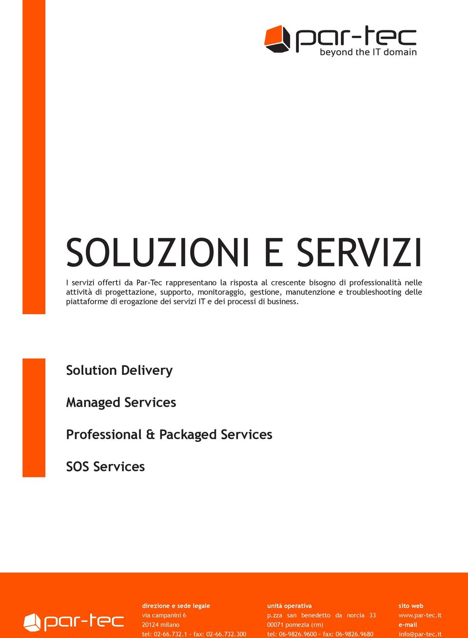 Solution Delivery anaged Services Professional & Packaged Services SOS Services direzione e sede legale via campanini 6 20124 milano tel: 02-66.732.