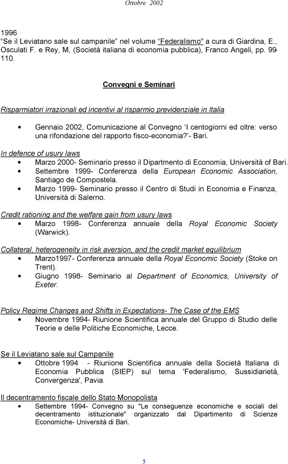 fisco-economia? - Bari. In defence of usury laws Marzo 2000- Seminario presso il Dipartmento di Economia, Università of Bari.