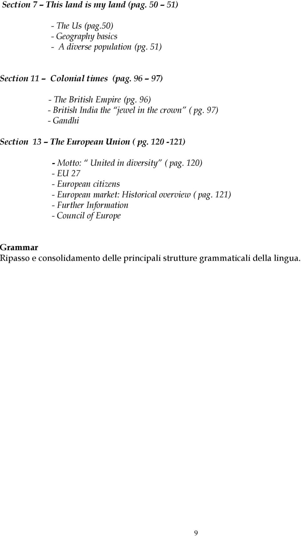97) - Gandhi Section 13 The European Union ( pg. 120-121) - Motto: United in diversity ( pag.