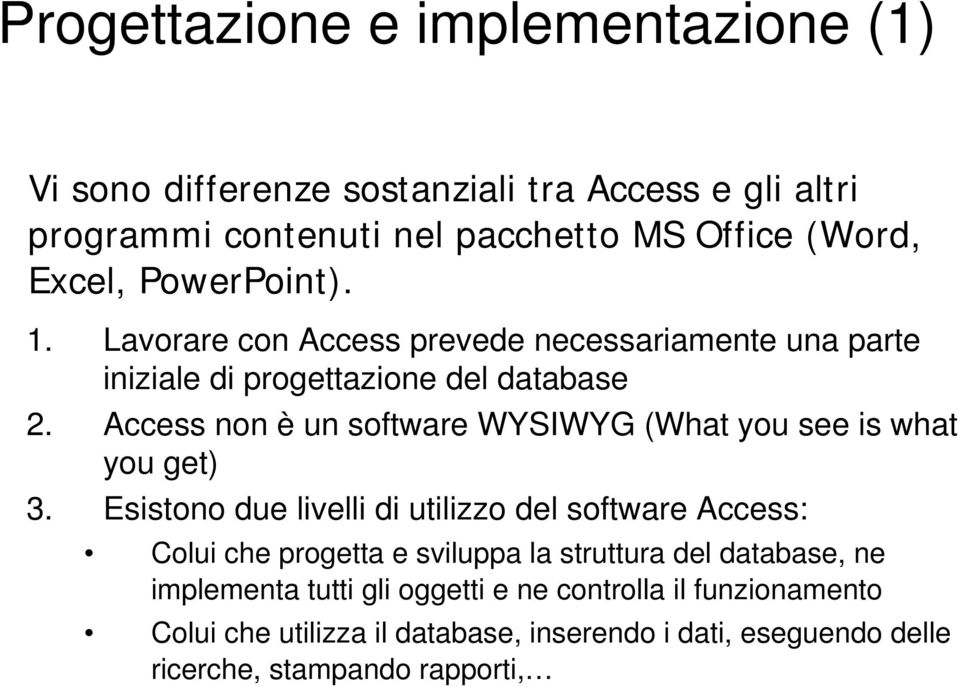 Access non è un software WYSIWYG (What you see is what you get) 3.