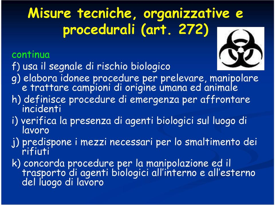 origine umana ed animale h) definisce procedure di emergenza per affrontare incidenti i) verifica la presenza di agenti biologici