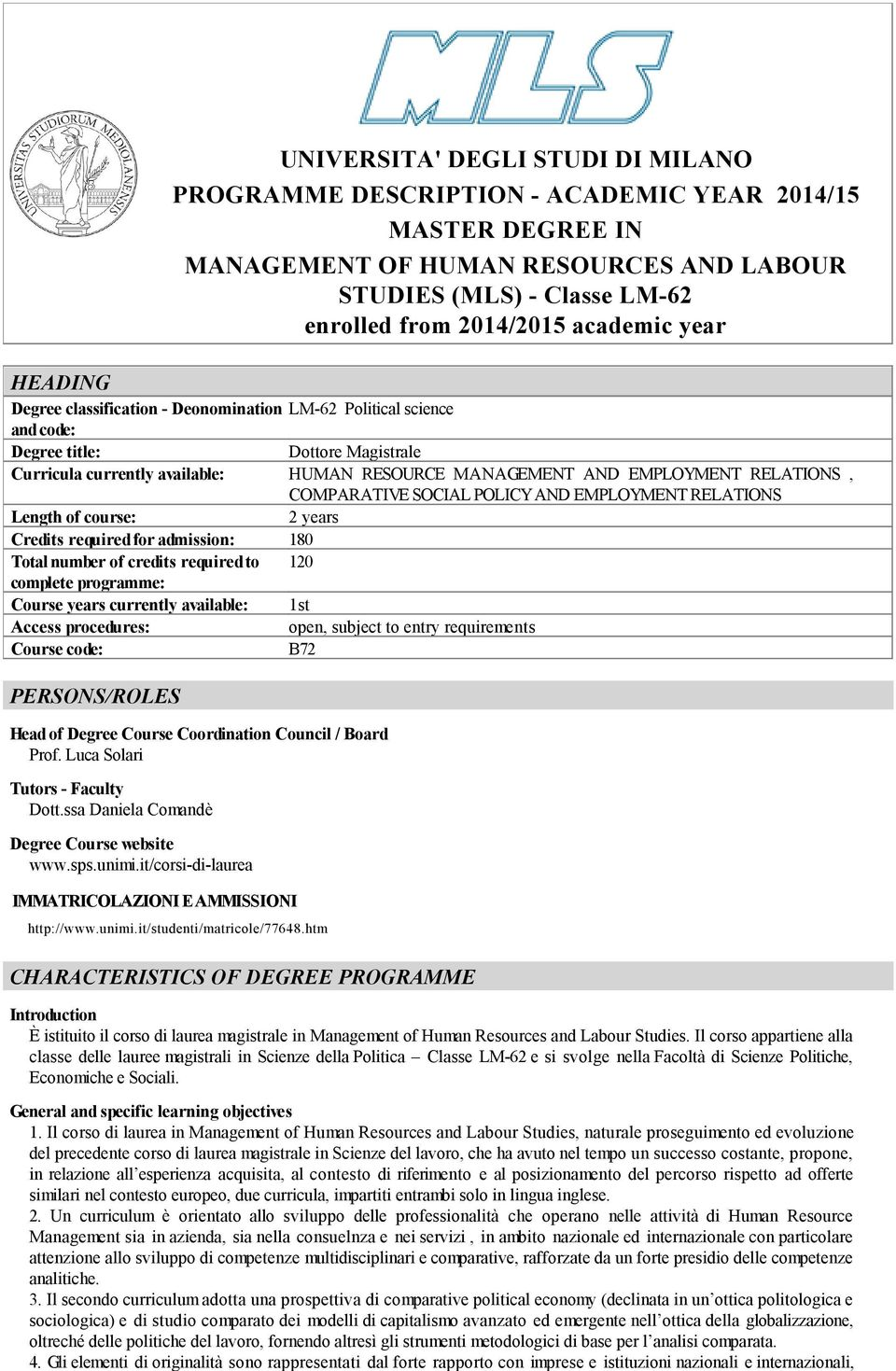 RELATIONS, COMPARATIVE SOCIAL POLICY AND EMPLOYMENT RELATIONS Length of course: 2 years Credits required for admission: 180 Total number of credits required to 120 complete programme: Course years