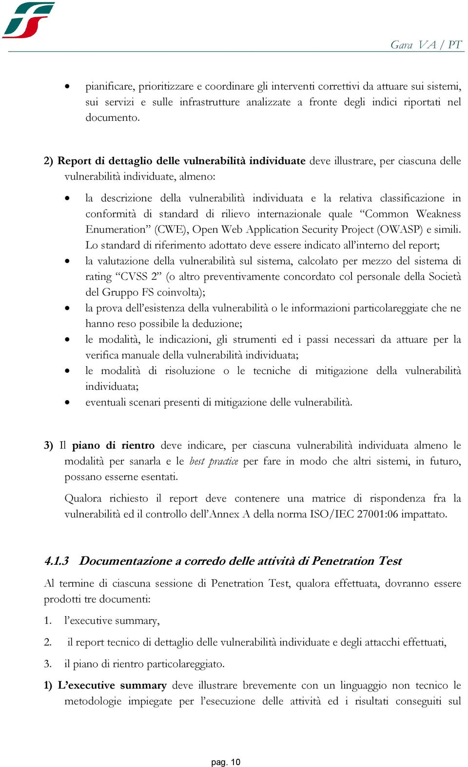 in cnfrmità di standard di riliev internazinale quale Cmmn Weakness Enumeratin (CWE), Open Web Applicatin Security Prject (OWASP) e simili.