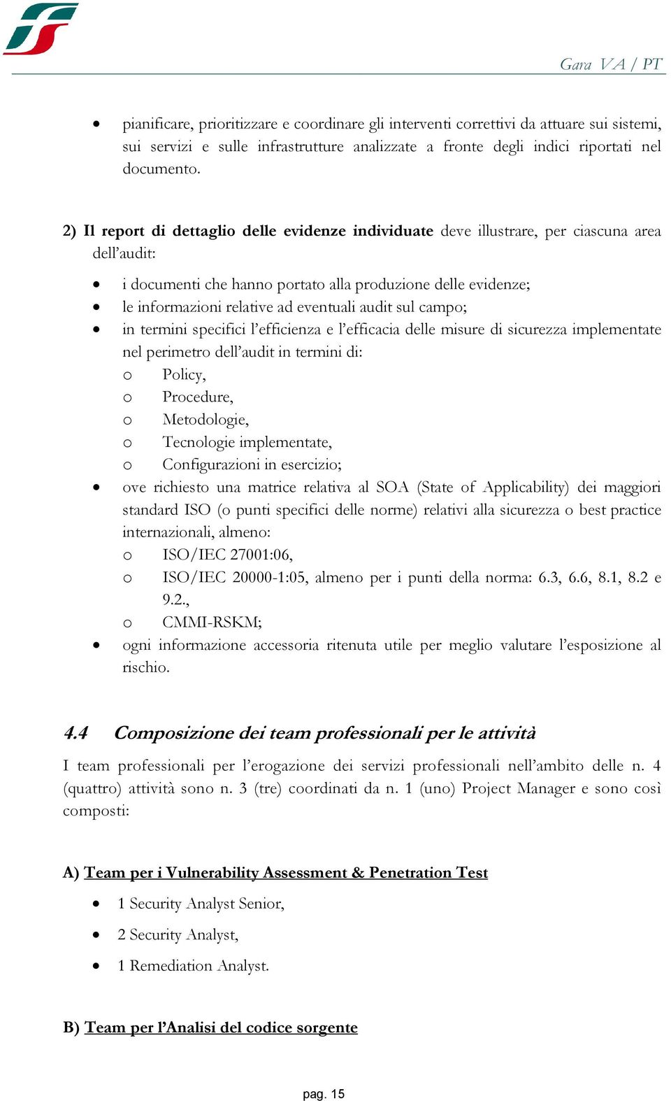 camp; in termini specifici l efficienza e l efficacia delle misure di sicurezza implementate nel perimetr dell audit in termini di: Plicy, Prcedure, Metdlgie, Tecnlgie implementate, Cnfigurazini in